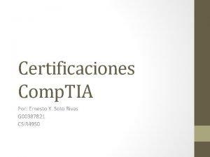 Certificaciones Comp TIA Por Ernesto Y Soto Rivas