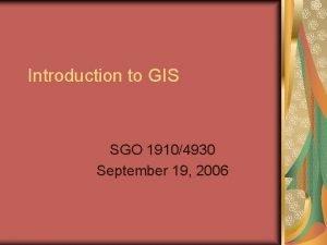 Introduction to GIS SGO 19104930 September 19 2006
