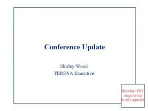 Conference Update Shirley Wood TERENA Executive Limerick Conference