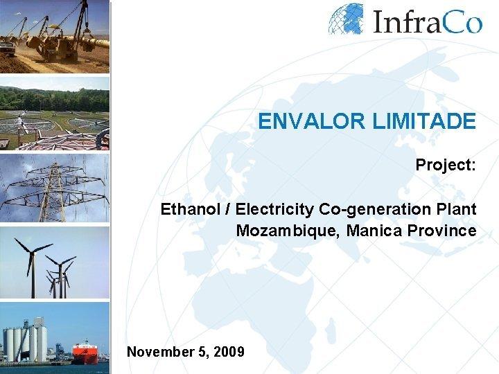 ENVALOR LIMITADE Project Ethanol Electricity Cogeneration Plant Mozambique