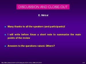 DISCUSSION AND CLOSEOUT E Mtral u Many thanks