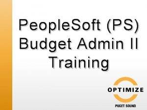 People Soft PS Budget Admin II Training Objectives