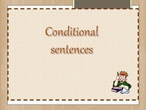 Conditional sentences 2 nd Conditional Sentences Express untrue