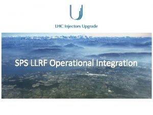 SPS LLRF Operational Integration LLRF Operational Integration Scope