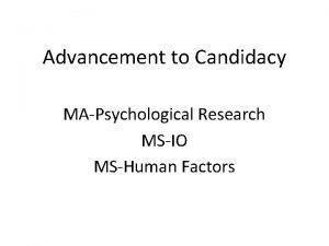 Advancement to Candidacy MAPsychological Research MSIO MSHuman Factors