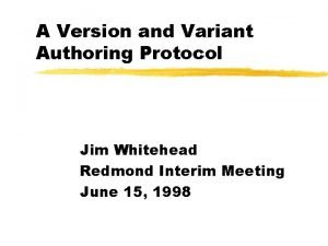 A Version and Variant Authoring Protocol Jim Whitehead