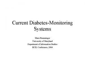 Current DiabetesMonitoring Systems Mara Hemminger University of Maryland