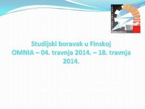 Studijski boravak u Finskoj OMNIA 04 travnja 2014