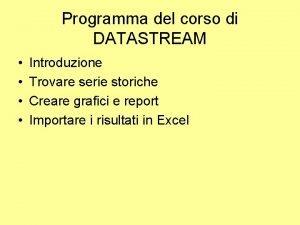 Programma del corso di DATASTREAM Introduzione Trovare serie