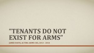 TENANTS DO NOT EXIST FOR ARMS JAMES DAVIS