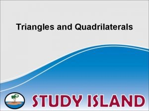 Triangles and Quadrilaterals Triangles have the following characteristics