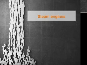 Steam engines Introducing the steam engine The industrial