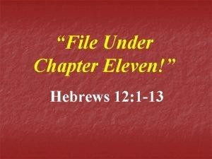File Under Chapter Eleven Hebrews 12 1 13