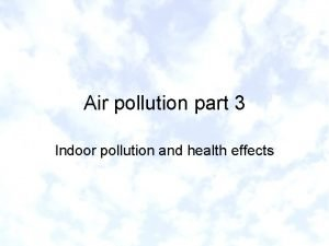Air pollution part 3 Indoor pollution and health