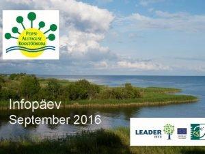 PEIPSIALUTAGUSE KOSTKODA Infopev September 2016 EESTI LEADER PAK