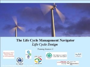 The Life Cycle Management Navigator Life Cycle Design