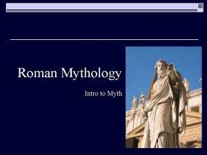 Roman Mythology Intro to Myth The Gods o