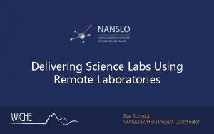 Delivering Science Labs Using Remote Laboratories Sue Schmidt