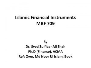 Islamic Financial Instruments MBF 709 By Dr Syed