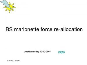 BS marionette force reallocation weekly meeting 10 12