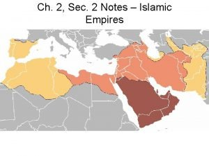 Ch 2 Sec 2 Notes Islamic Empires The