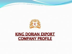 KING DORIAN EXPORT COMPANY PROFILE KING DORIAN EXPORT