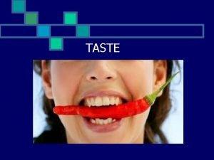 TASTE The Sense of Taste Taste buds are