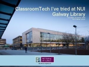 Classroom Tech Ive tried at NUI Galway Library