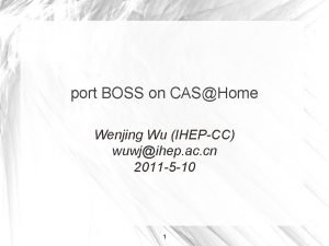 port BOSS on CASHome Wenjing Wu IHEPCC wuwjihep