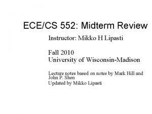 ECECS 552 Midterm Review Instructor Mikko H Lipasti