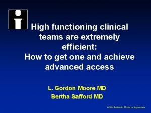 High functioning clinical teams are extremely efficient How