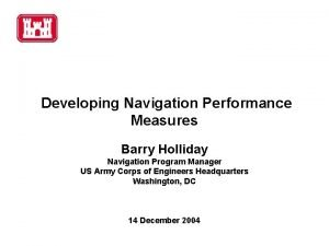 Developing Navigation Performance Measures Barry Holliday Navigation Program