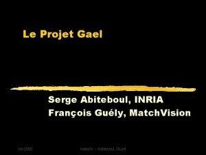 Le Projet Gael Serge Abiteboul INRIA Franois Guly
