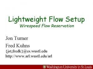 Lightweight Flow Setup Wirespeed Flow Reservation Jon Turner