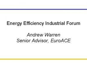 Energy Efficiency Industrial Forum Andrew Warren Senior Advisor