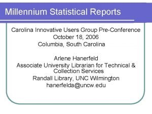 Millennium Statistical Reports Carolina Innovative Users Group PreConference