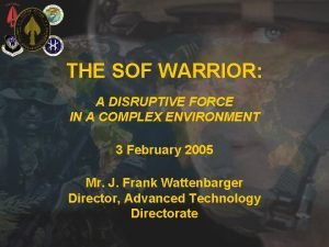 UNCLASSIFIED THE SOF WARRIOR A DISRUPTIVE FORCE IN