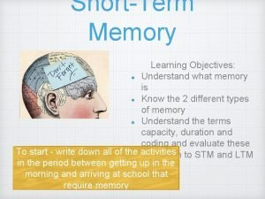 ShortTerm Memory Learning Objectives Understand what memory is
