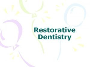 Restorative Dentistry RESTORATIVE DENTISTRY RESTORATIVE DENTISTRY Caries RESTORATIVE