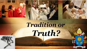 Tradition or Truth Truth or Traditions The Scriptures