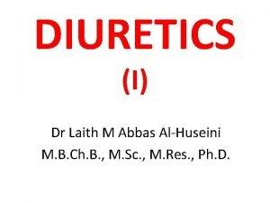 DIURETICS I Dr Laith M Abbas AlHuseini M