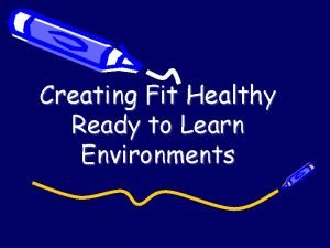 Creating Fit Healthy Ready to Learn Environments Michigans
