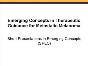 Emerging Concepts in Therapeutic Guidance for Metastatic Melanoma