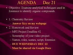 AGENDA Dec 21 Objective Examine analytical techniques used