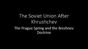 The Soviet Union After Khrushchev The Prague Spring