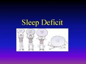 Sleep Deficit Why We Sleep 13 of our