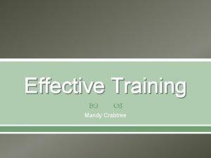 Effective Training Mandy Crabtree Training Definition Training focuses