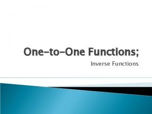 OnetoOne Functions Inverse Functions Finding the Inverse of
