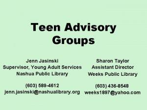 Teen Advisory Groups Jenn Jasinski Supervisor Young Adult
