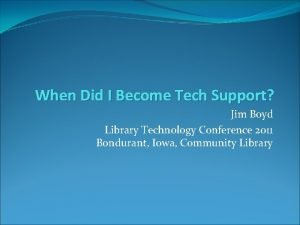 When Did I Become Tech Support Jim Boyd